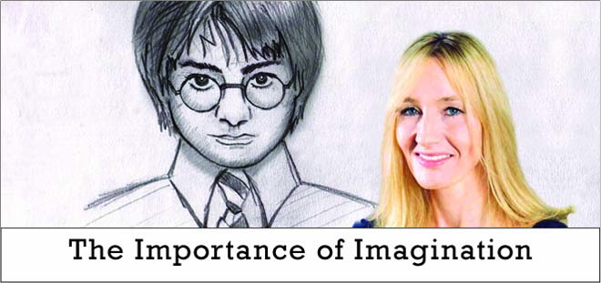the importance of imagination In 2008, jk rowling gave the harvard commencement address there, in front of the graduating class of that year, she talked about the power of imagination she said.